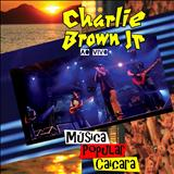 Charlie Brown Jr. - Música Popular Caiçara (Ao Vivo)