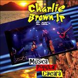 Charlie Brown Jr. - Música Popular Caiçara (Ao Vivo)