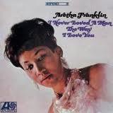 Aretha Franklin -  Aretha Franklin - I Never Loved A Man the Way I Love You