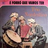 Trio Nordestino - É Forró Que Vamos Ter