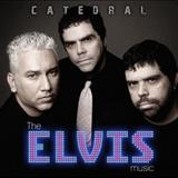 Catedral - The Elvis Music