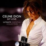 Celine Dion - My Love - Ultimate Essential Collection