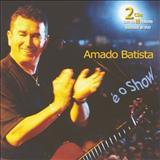 Amado Batista - Amado Batista É O Show 2