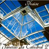 Catedral - Janelas da catedral Vol. 2 - Praise