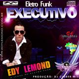 Mc Edy Lemond  - ELETROFUNK-EXECUTIVO