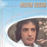 Nilton César - MAIORES SUCESSOS