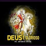 Pastor Antônio Cirilo - Deus é Glorioso