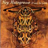 Ney Matogrosso - O CAIR DA TARDE