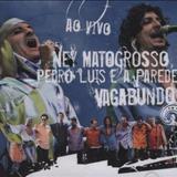 Ney Matogrosso - VAGABUNDO - NEY MATOGROSSO, PEDRO LUÍS E A PAREDE (2006) AO VIVO