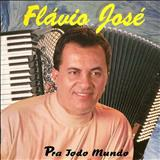 Cantor Flávio José Oficial - PRA TODO MUNDO