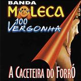 Moleca 100 Vergonha - A Caceteira do Forró - Volume 01