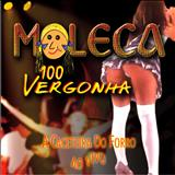 Moleca 100 Vergonha - Quero Sentir O Prazer (Ao Vivo)  - Volume 03