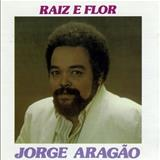 Jorge Aragão - RAIZ E FLOR
