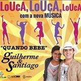Guilherme e Santiago - Quando Bebe