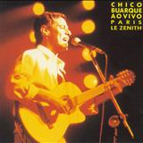 Chico Buarque - Paris Le Zenith - Ao Vivo