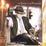 Sérgio Lopes - Noites e Momentos