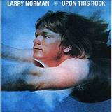 Larry Norman - Upon This Rock