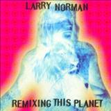Larry Norman - Remixing This Planet