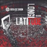 Rosa De Saron - Latitude Longitude Ao Vivo