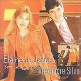 Elaine de Jesus - Elaine e Alexandre Silva Sem Comparacão