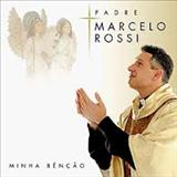 musica sacra catolica - PE. MARCELO ROSSI - MINHA BENÇÃO