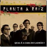 Planta & Raíz - Qual é a cara do ladrão