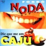 Noda De Cajú - Diz que me ama