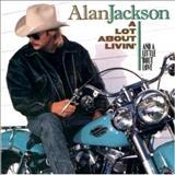 Alan Jackson - A Lot About Livin A Little bout Love