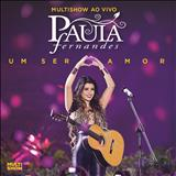 Paula Fernandes - Multishow Ao Vivo - Um Ser Amor