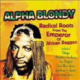 Alpha Blondy -  Alpha Blondy - Radical roots from the emperor of african reggae
