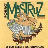 Mastruz com Leite - Boi Zebu e as Formigas Vol. VI