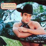 Alejandro Fernandez - Piel De Niña