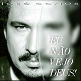 José Carlos - Eu Não Vejo Deus