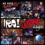 Ira! - Ira! e Ultraje a Rigor - Ao Vivo Rock in Rio