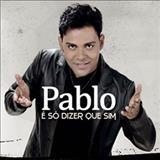 Pablo A Voz Romantica - Pablo A Voz Romântica - É só dizer que sim