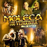 Moleca 100 Vergonha - Moleca 100 Vergonha - 15 Anos (CD OFICIAL)