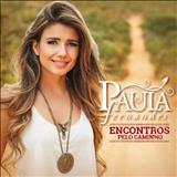 Paula Fernandes - Encontros Pelo Caminho (2 CDS)