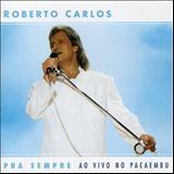 Roberto Carlos - Pra Sempre Ao Vivo
