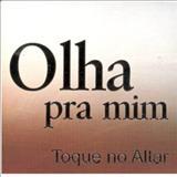 Toque no Altar - Olha Pra Mim