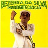 Bezerra Da Silva - Presidente Caô Caô