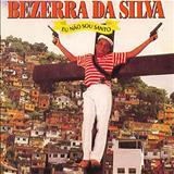 Bezerra Da Silva - Eu Não Sou Santo