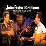 João Pedro e Cristiano - Ao vivo e Acústico