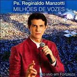 Padre Reginaldo Manzotti - Milhões de Vozes