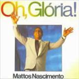 Mattos Nascimento - Oh Gloria