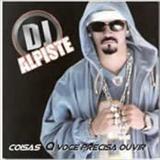 DJ Alpiste - Coisas Que Voce Precisa Ouvir