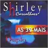 Shirley Carvalhaes - As 39 Mais Duplo Disco 1