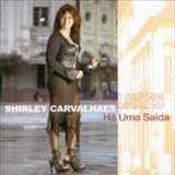 Shirley Carvalhaes - Ha Uma Saida