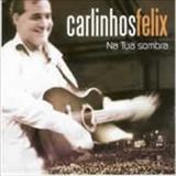 Carlinhos Félix - Na Tua Sombra
