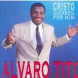 Álvaro Tito - Cristo Guerreia Por Mim