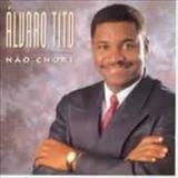 Álvaro Tito - Não Chore